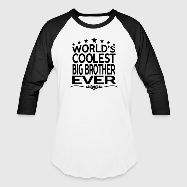 WORLD'S COOLEST BIG BROTHER EVER - Baseball T-Shirt