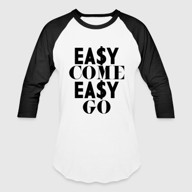 Underground Art Design Easy Come Easy Go - Baseball T-Shirt