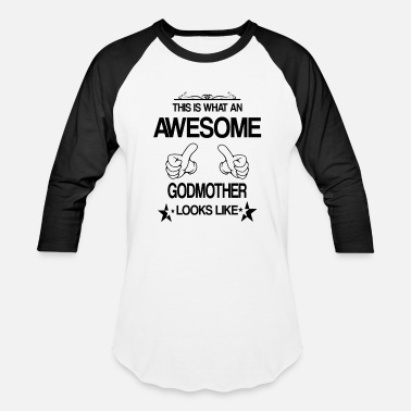 Awesome Godmother THIS IS WHAT AN AWESOME GODMOTHER LOOKS LIKE - Unisex Baseball T-Shirt