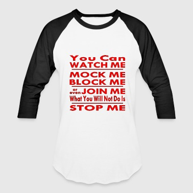 Watch, Mock, Block, Even Join But Will Not Stop Me - Baseball T-Shirt