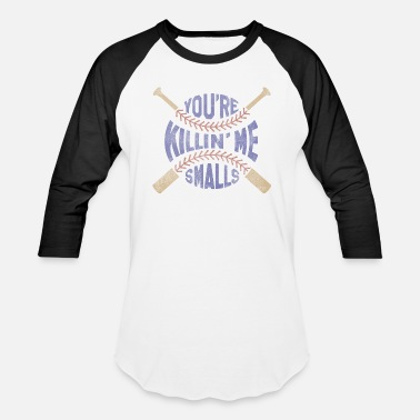 Youre Killin Me Smalls You're Killin Me Smalls - Baseball T-Shirt