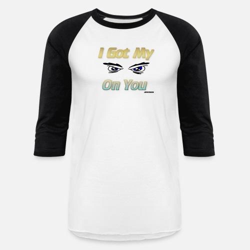 I Got My Eyes On You Unisex Baseball T-Shirt  f1fc56a6c
