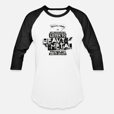Listen Heavy Metal Neighbors - Baseball T-Shirt