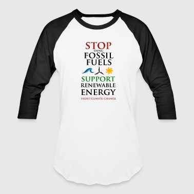 Stop using Fossil Fuels - Baseball T-Shirt