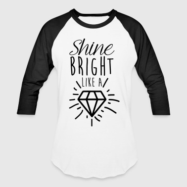 shine bright a diamond - Baseball T-Shirt