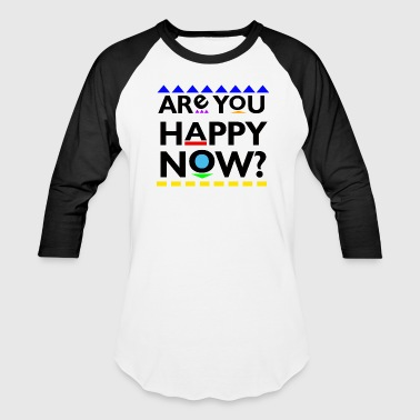 Are you Happy Now? - Baseball T-Shirt