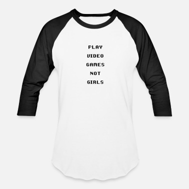 Play Video Games Play Video Games Not Girl - Baseball T-Shirt