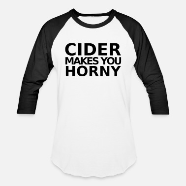 Horny Make Cider makes you horny - Unisex Baseball T-Shirt