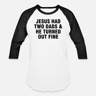 Humor Jesus had two Dads and he turned out fine - Unisex Baseball T-Shirt