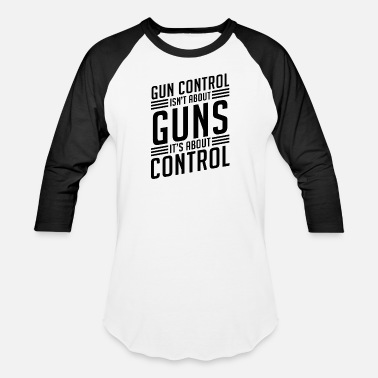 Control Gun Control Isn t About Guns It s About Control - Unisex Baseball T-Shirt