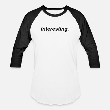 Interesting Interesting. - Unisex Baseball T-Shirt