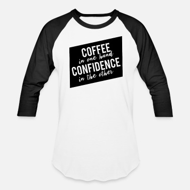 Confidence Coffee In One Hand Confidence In The Other - Unisex Baseball T-Shirt
