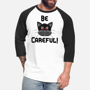 Funny Statement Be Careful! - Funny Statement - Unisex Baseball T-Shirt