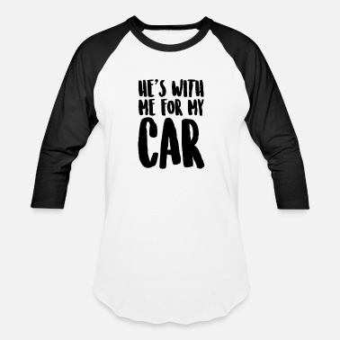 Car Related He's With Me For My Car - Cars - Total Basics - Baseball T-Shirt