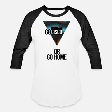 Cisco GO CISCO OR GO HOME - Baseball T-Shirt