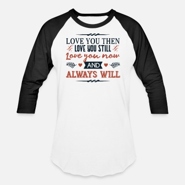 Love You Love you then love you still love you now - Unisex Baseball T-Shirt