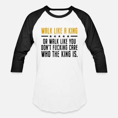 Walk Like A King Or Walk Like You Don't Care Boss - Unisex Baseball T-Shirt