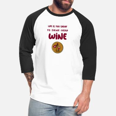 Sangria Life is too short to drink cheap wine. - Unisex Baseball T-Shirt