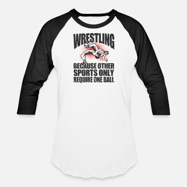 Ball Wrestling Other Sports Only Require One Ball - Unisex Baseball T-Shirt