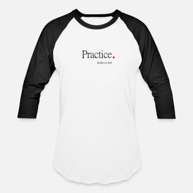 Practice Practice. Excellence is a habit. - Unisex Baseball T-Shirt