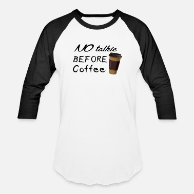 Coffee Before Talkie No Talkie Before Coffee - Baseball T-Shirt