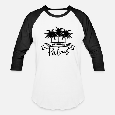 Tree Palm Tree Find Me Under The Palms Black Funny Gift - Unisex Baseball T-Shirt