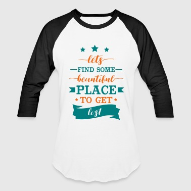Finding Beautiful Place to Get Lost - Baseball T-Shirt