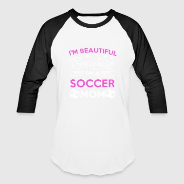 I'm Beautiful Because I'm a SOCCER MOM - Baseball T-Shirt
