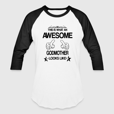 THIS IS WHAT AN AWESOME GODMOTHER LOOKS LIKE - Baseball T-Shirt