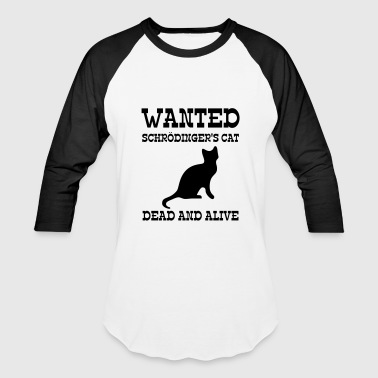 Wanted Schrödinger's Cat - Dead And Alive - Baseball T-Shirt