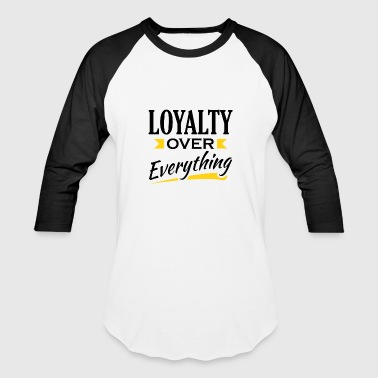 Loyalty Over Everything - Baseball T-Shirt