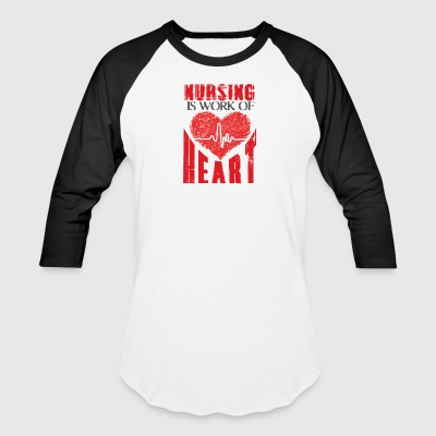 Nursing is work of heart - Baseball T-Shirt