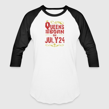Queens are born on July 24 - Baseball T-Shirt