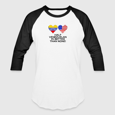 Half Venezuelan Is Better Than None - Baseball T-Shirt