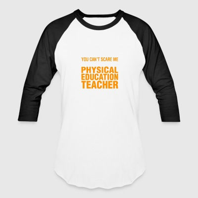 You Cant Scare Me Im PE Teacher Halloween - Baseball T-Shirt