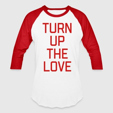 Turn Up The Love Quote - Baseball T-Shirt