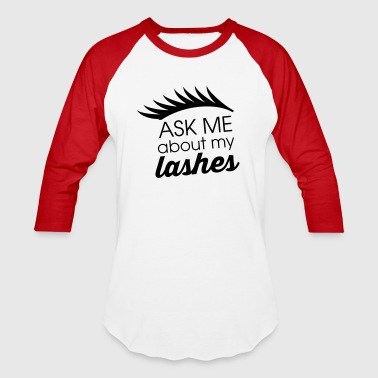 ask me about my lashes - Baseball T-Shirt