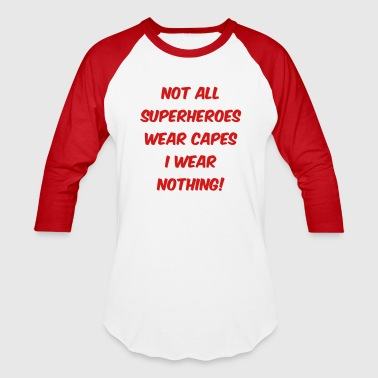 NOT ALL SUPERHEROES WEAR CAPES - Baseball T-Shirt