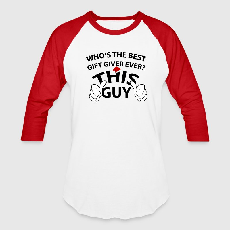 Who's The Best Gift Giver Ever This Guy - Baseball T-Shirt