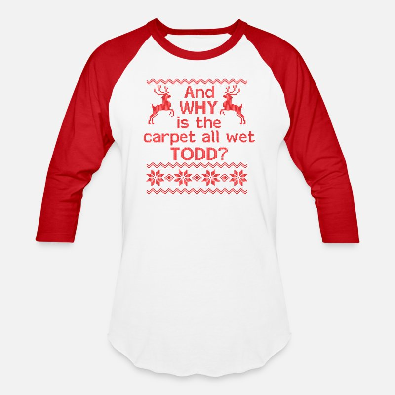 Christmas T-Shirts - And WHY is the carpet all wet TODD? - Unisex Baseball T-Shirt white/red