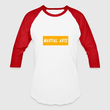 Martial Arts Say Martial Arts - Baseball T-Shirt