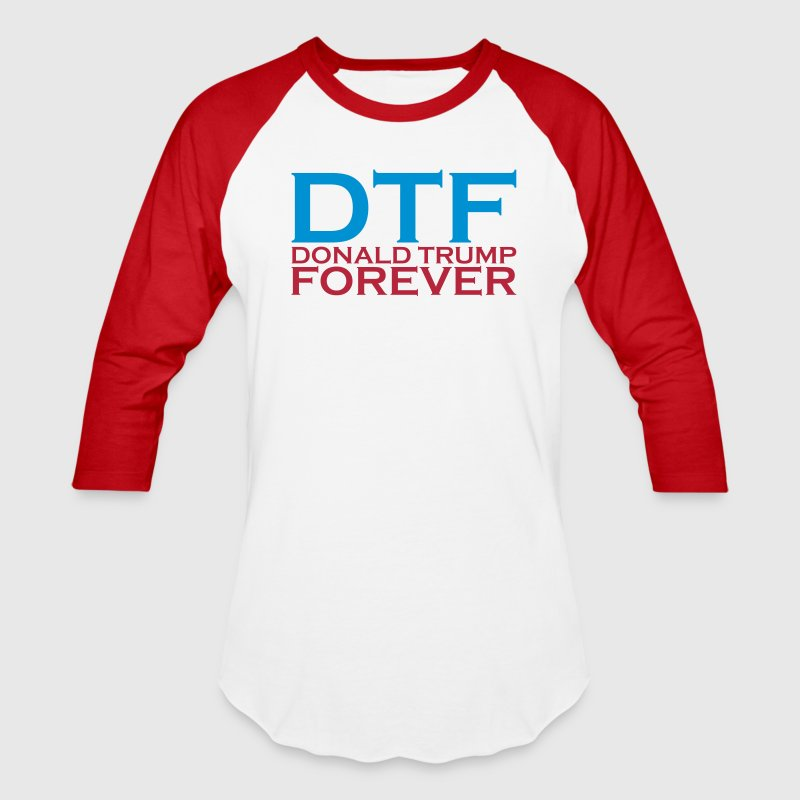 DTF - DONALD TRUMP FOREVER - Baseball T-Shirt