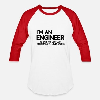 I Am An Engineer To Save Time Lets Just Assume That I Am Never Wrong I am an Engineer to save time let us just assume - Baseball T-Shirt