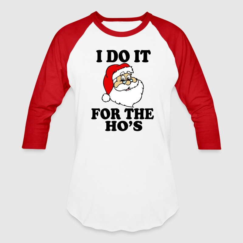 I Do it For the Ho's Santa Funny Christmas - Baseball T-Shirt
