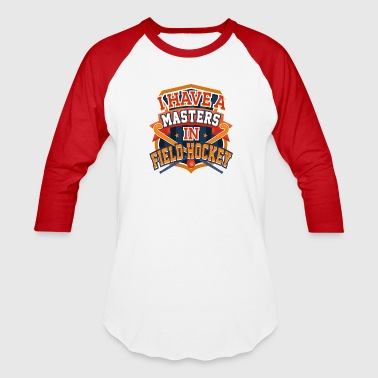 Field Hockey Player Field Hockey Player Masters in Field Hockey - Baseball T-Shirt