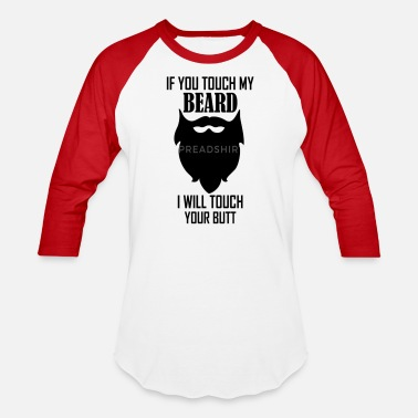 Beard if you touch my beard - Unisex Baseball T-Shirt