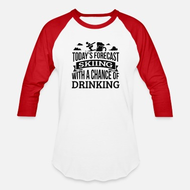 Chance Of Drinking Today's Forecast skiing With A Chance Of Drinking - Unisex Baseball T-Shirt