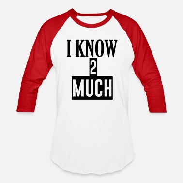 I KNOW 2 MUCH - Unisex Baseball T-Shirt