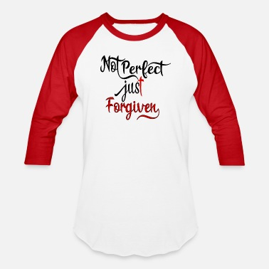 Not Perfect Not Perfect Just Forgiven - Unisex Baseball T-Shirt