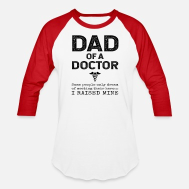 Medicine Proud Dad Of A Doctor Father Son Daughter Gift - Unisex Baseball T-Shirt